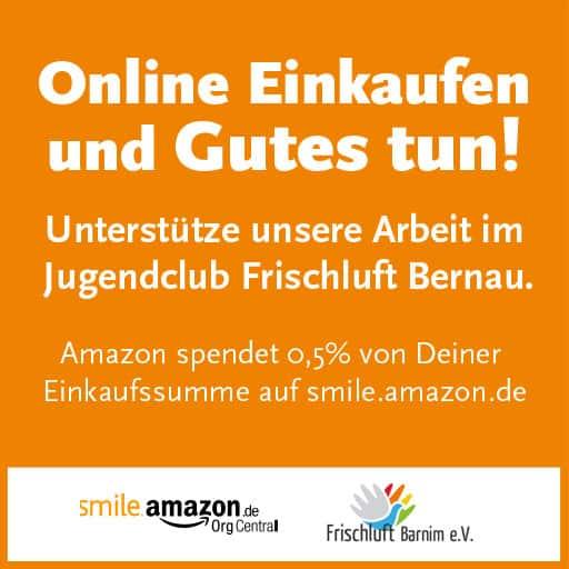 Jugendclub Frischluft Bernau unterstützen mit Einkauf auf smile.amazon.de